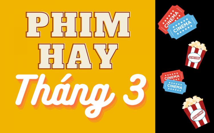 """PHIM """"HOT"""" THÁNG 3 – XEM NGAY ĐỪNG BỎ LỠ"""